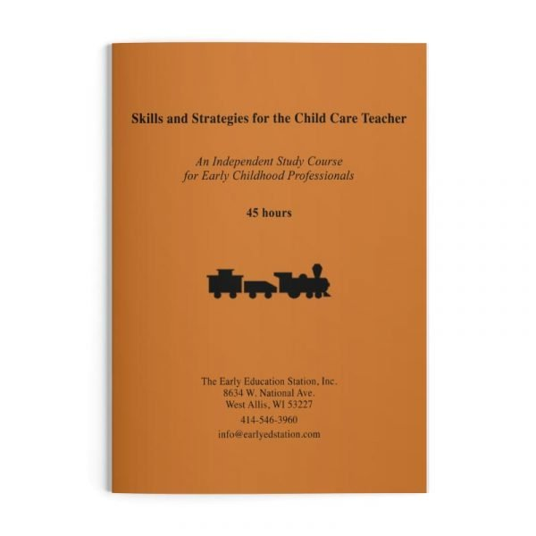 Skills and Strategies for the Child Care Teacher Wisconsin Early Childhood Education Training